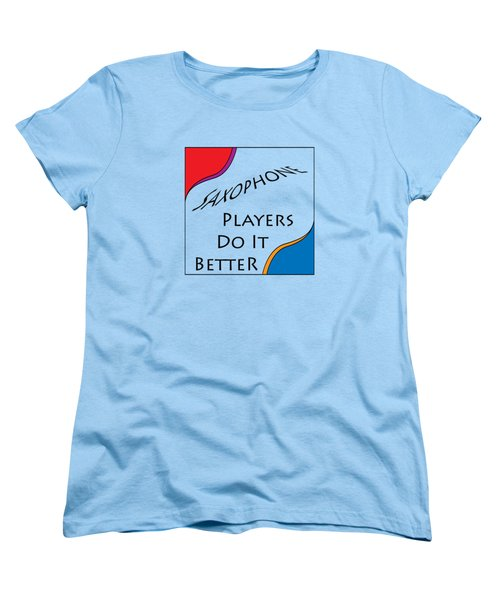 Saxophone Players Do It Better 5642.02 Women's T-Shirt (Standard Cut)