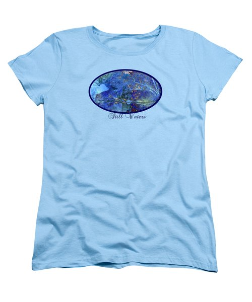 Women's T-Shirt (Standard Cut) featuring the photograph Still Waters by Phyllis Denton
