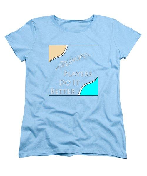 Trumpet Players Do It Better 5653.02 Women's T-Shirt (Standard Cut) by M K  Miller