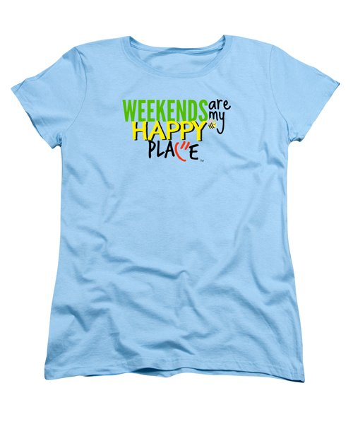 Weekends Are My Happy Place Women's T-Shirt (Standard Cut) by Shelley Overton