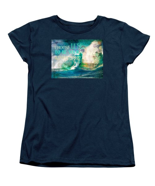 Choose Life To Be Your Adventure Women's T-Shirt (Standard Cut) by Toni Hopper