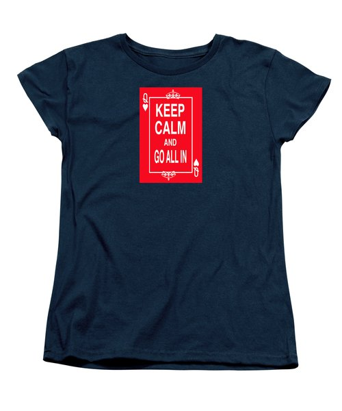 Keep Calm And Go All In Women's T-Shirt (Standard Cut) by Robert J Sadler