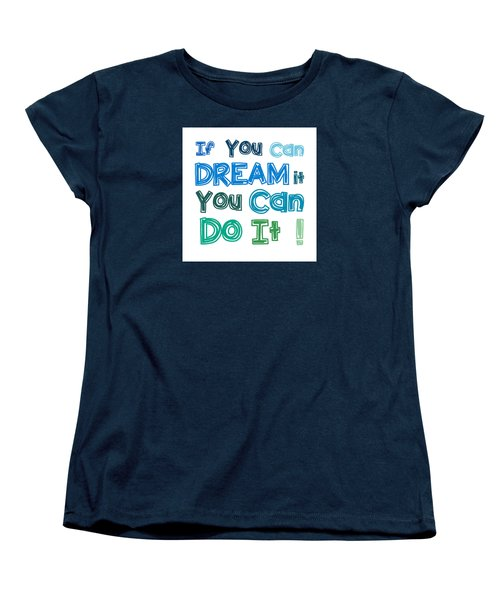 If You Can Dream It You Can Do It Women's T-Shirt (Standard Cut) by Gina Dsgn