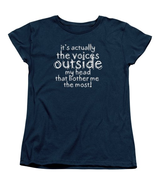 It's Actually The Voices Outside My Head That Bother Me The Most Women's T-Shirt (Standard Cut) by Menega Sabidussi