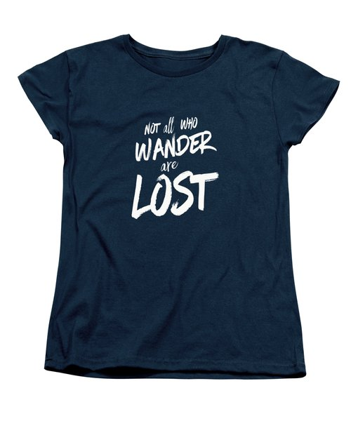 Not All Who Wander Are Lost Tee Women's T-Shirt (Standard Cut) by Edward Fielding