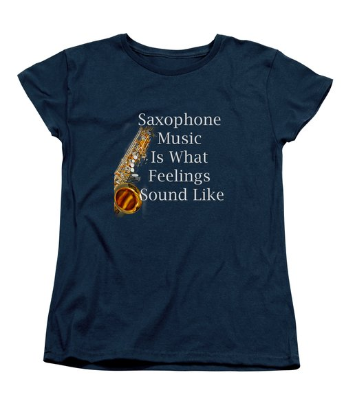 Saxophone Is What Feelings Sound Like 5581.02 Women's T-Shirt (Standard Cut) by M K  Miller
