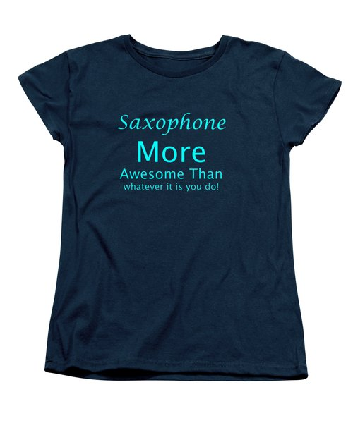 Saxophone More Awesome Than You 5554.02 Women's T-Shirt (Standard Cut) by M K  Miller