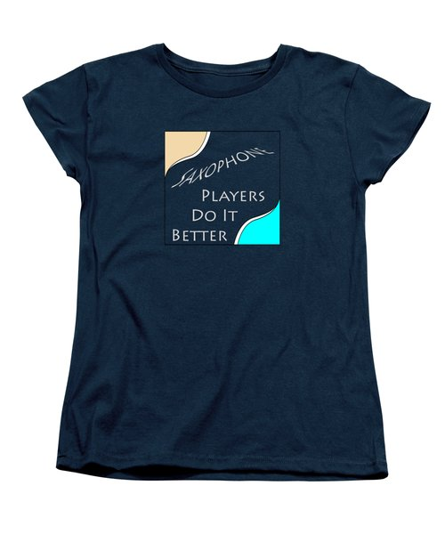 Saxophone Players Do It Better 5643.02 Women's T-Shirt (Standard Cut) by M K  Miller