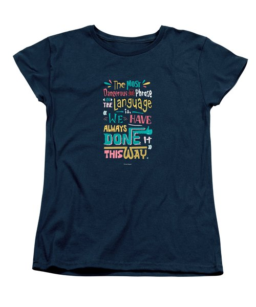 The Most Dangerous Phrase In The Language Is We Have Always Done It This Way Quotes Poster Women's T-Shirt (Standard Cut)