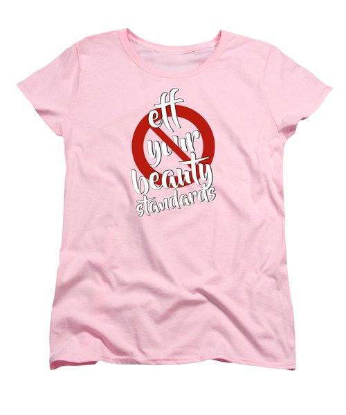 Eff Your Beauty Standards Women's T-Shirt (Standard Cut) by Menega Sabidussi