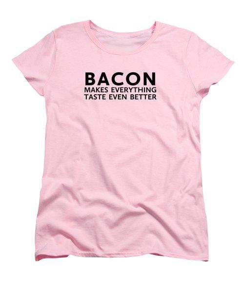 Bacon Makes It Better Women's T-Shirt (Standard Cut) by Nancy Ingersoll