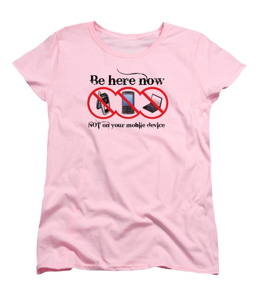 Be Here Now Women's T-Shirt (Standard Cut) by Robert G Kernodle