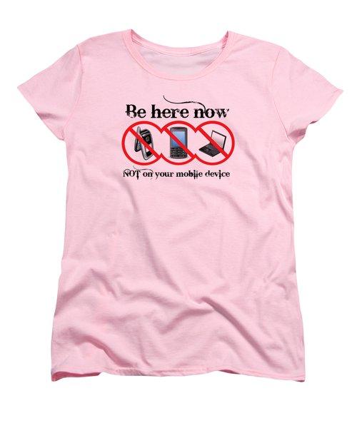 Be Here Now Women's T-Shirt (Standard Cut) by Robert G Kernodle