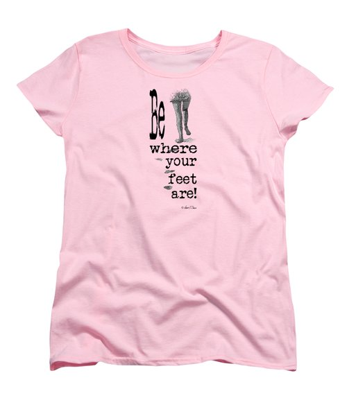 Be Where Your Feet Are - T-shirt Black Letters Women's T-Shirt (Standard Cut) by Robert J Sadler