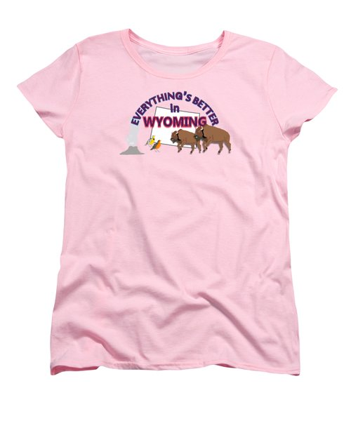 Everthing's Better In Wyoming Women's T-Shirt (Standard Cut) by Pharris Art