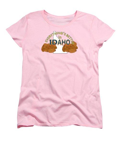 Everything's Better In Idaho Women's T-Shirt (Standard Cut)