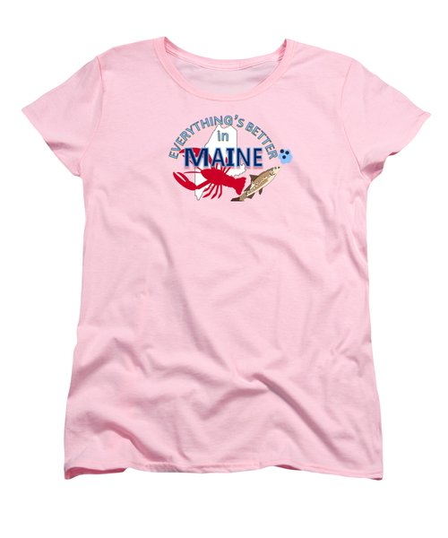 Everything's Better In Maine Women's T-Shirt (Standard Cut) by Pharris Art