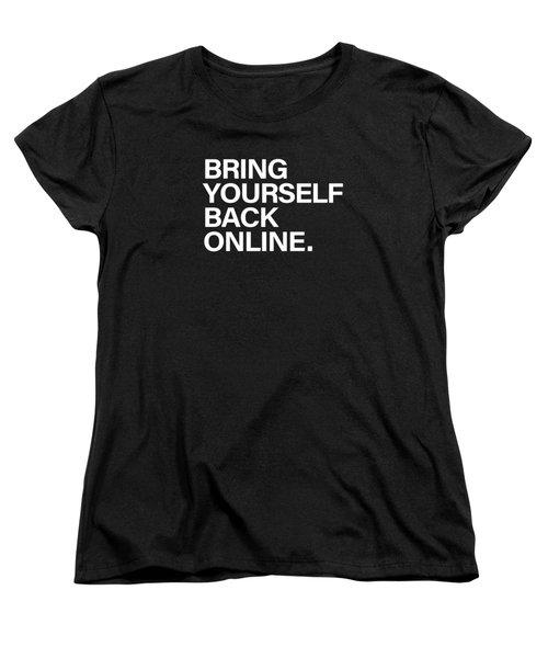 Bring Yourself Back Online Women's T-Shirt (Standard Cut)