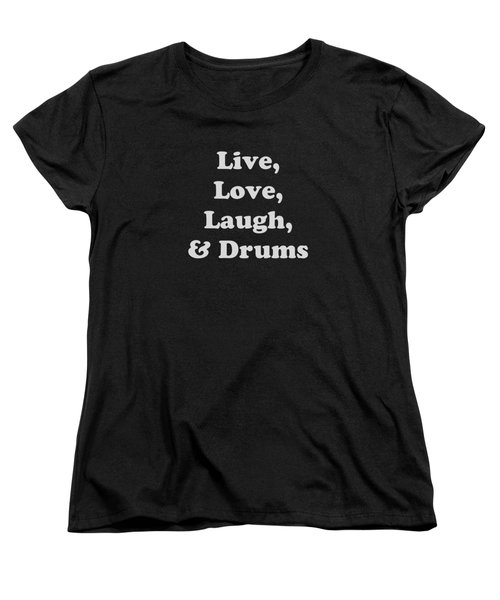 Live Love Laugh And Drums 5603.02 Women's T-Shirt (Standard Cut) by M K  Miller