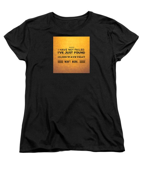 Quote I Have Not Failed I Have Just Found 10000 Ways That Wont Work Women's T-Shirt (Standard Cut) by Matthias Hauser