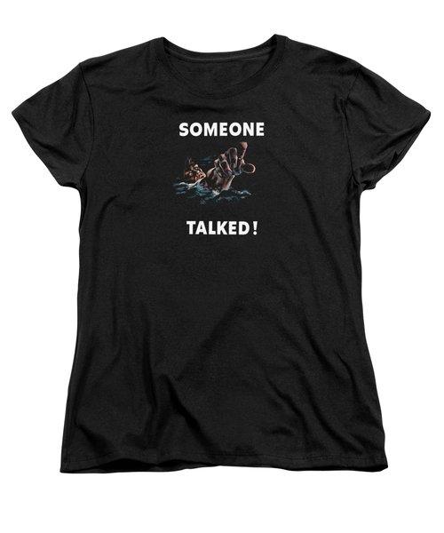 Someone Talked -- Ww2 Propaganda Women's T-Shirt (Standard Cut)