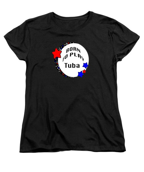 Tuba Born To Play Tuba 5678.02 Women's T-Shirt (Standard Cut) by M K  Miller