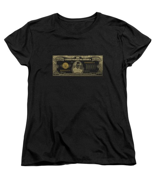 Women's T-Shirt (Standard Cut) featuring the digital art U.s. Ten Thousand Dollar Bill - 1934 $10000 Usd Treasury Note In Gold On Black by Serge Averbukh