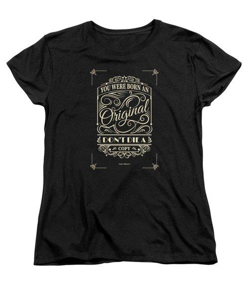 You Were Born An Original Motivational Quotes Poster Women's T-Shirt (Standard Cut)
