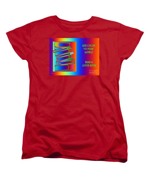 Add Color To Your World Read A Good Book Women's T-Shirt (Standard Cut)