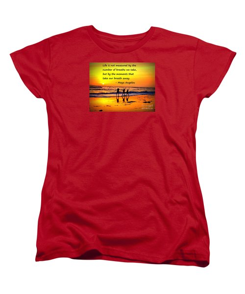 Women's T-Shirt (Standard Cut) featuring the photograph Moments That Take Our Breath Away - Maya Angelou by Shelia Kempf