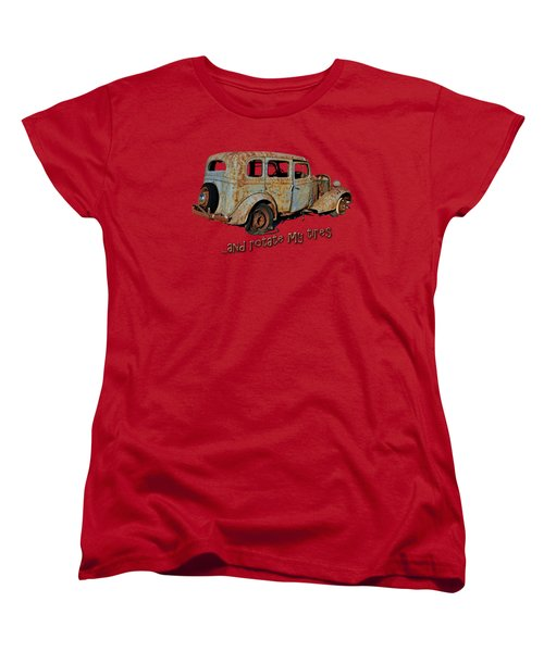 And Rotate My Tires Women's T-Shirt (Standard Cut) by Larry Bishop