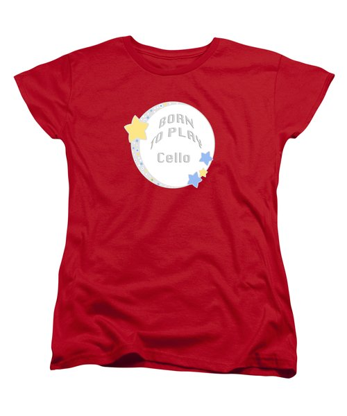 Cello Born To Play Cello 5687.02 Women's T-Shirt (Standard Cut) by M K  Miller