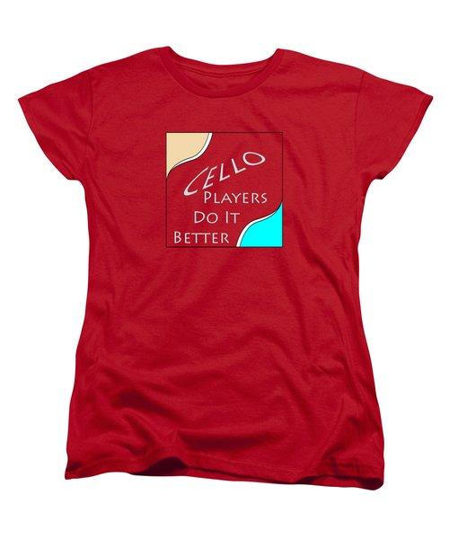Cello Players Do It Better 5661.02 Women's T-Shirt (Standard Cut) by M K  Miller