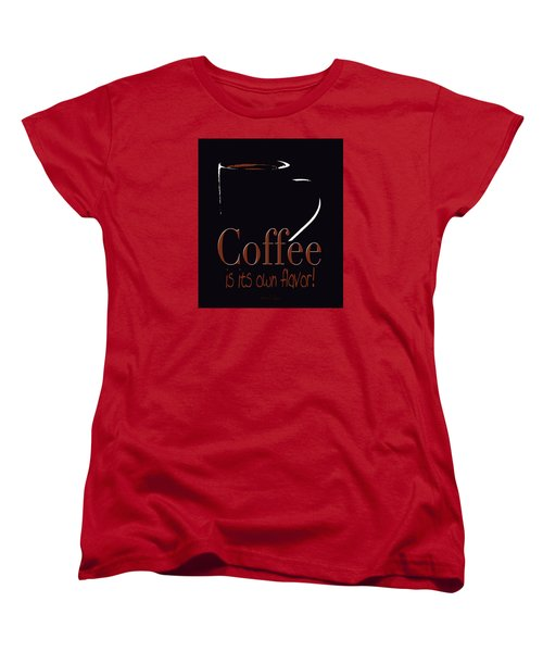 Coffee Is Its Own Flavor Women's T-Shirt (Standard Cut) by Robert J Sadler