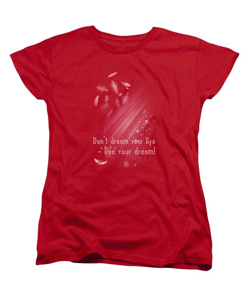 Don't Dream Your Life Women's T-Shirt (Standard Cut) by Jutta Maria Pusl