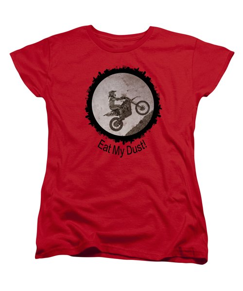 Eat My Dust Women's T-Shirt (Standard Cut)