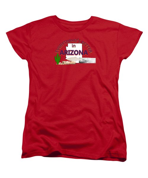 Everything's Better In Arizona Women's T-Shirt (Standard Cut)