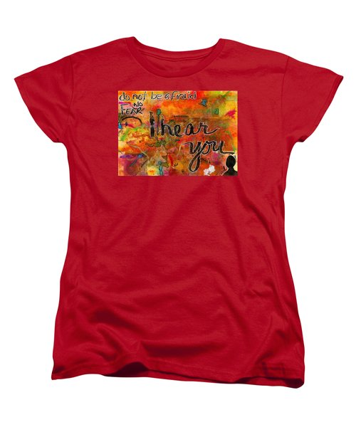 Have No Fear - I Hear You Women's T-Shirt (Standard Cut) by Angela L Walker
