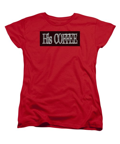 His Coffee Mug 2 Women's T-Shirt (Standard Cut) by Robert J Sadler