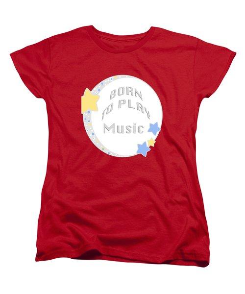 Music Born To Play Music 5671.02 Women's T-Shirt (Standard Cut) by M K  Miller