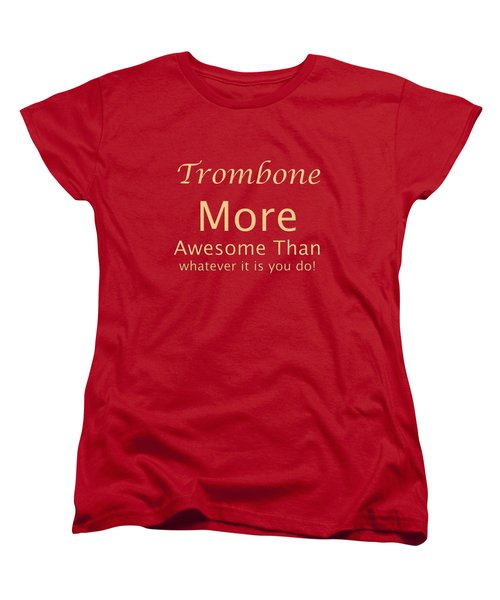 Trombones More Awesome Than You 5558.02 Women's T-Shirt (Standard Cut) by M K  Miller