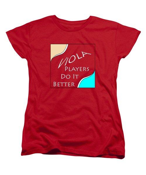 Viola Players Do It Better 5659.02 Women's T-Shirt (Standard Cut) by M K  Miller
