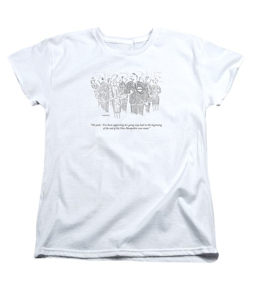 Oh Yeah - I've Been Supporting Her Going Way Back Women's T-Shirt (Standard Cut) by Robert Mankoff