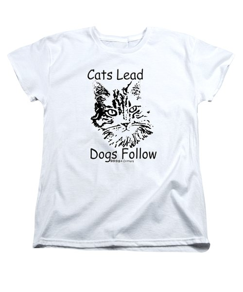Cats Lead Dogs Follow Women's T-Shirt (Standard Cut) by Robyn Stacey