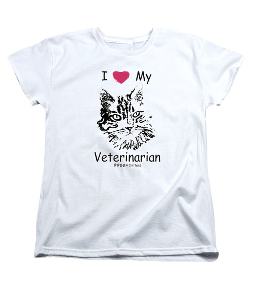 I Love My Veterinarian Women's T-Shirt (Standard Cut) by Robyn Stacey
