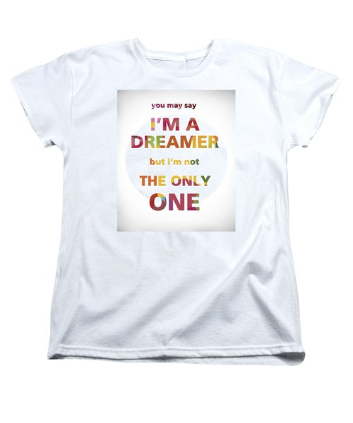 I'm A Dreamer But I'm Not The Only One Women's T-Shirt (Standard Cut) by Gina Dsgn