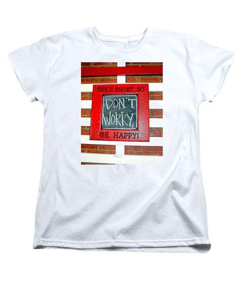 Life's Short So Don't Worry Be Happy Women's T-Shirt (Standard Cut)