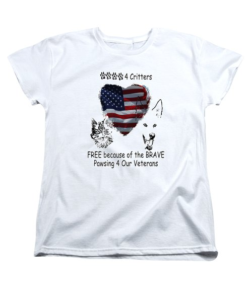 Paws4critters Free Because Of The Brave Women's T-Shirt (Standard Cut) by Robyn Stacey