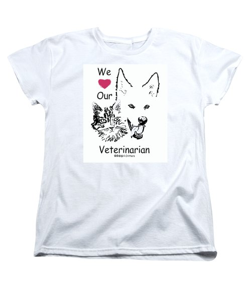 Women's T-Shirt (Standard Cut) featuring the photograph Paws4critters Love Veterinarian by Robyn Stacey