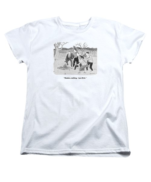 Shadow, Nothing.  I Saw Elvis Women's T-Shirt (Standard Cut) by Danny Shanahan